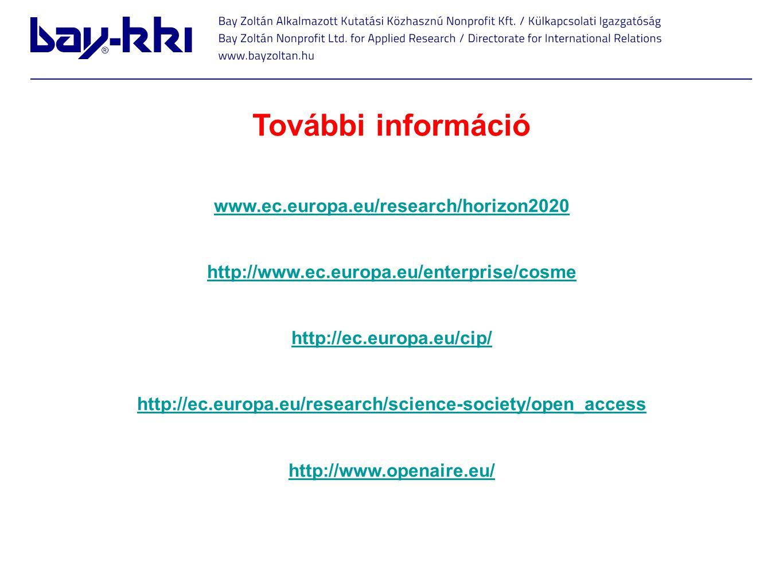 További információ www.ec.europa.eu/research/horizon2020 http://www.ec.europa.eu/enterprise/cosme http://ec.europa.eu/cip/ http://ec.europa.eu/researc