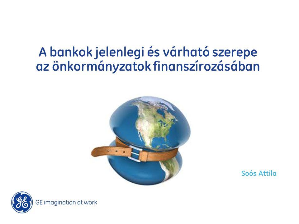 A bankok jelenlegi és várható szerepe az önkormányzatok finanszírozásában Soós Attila