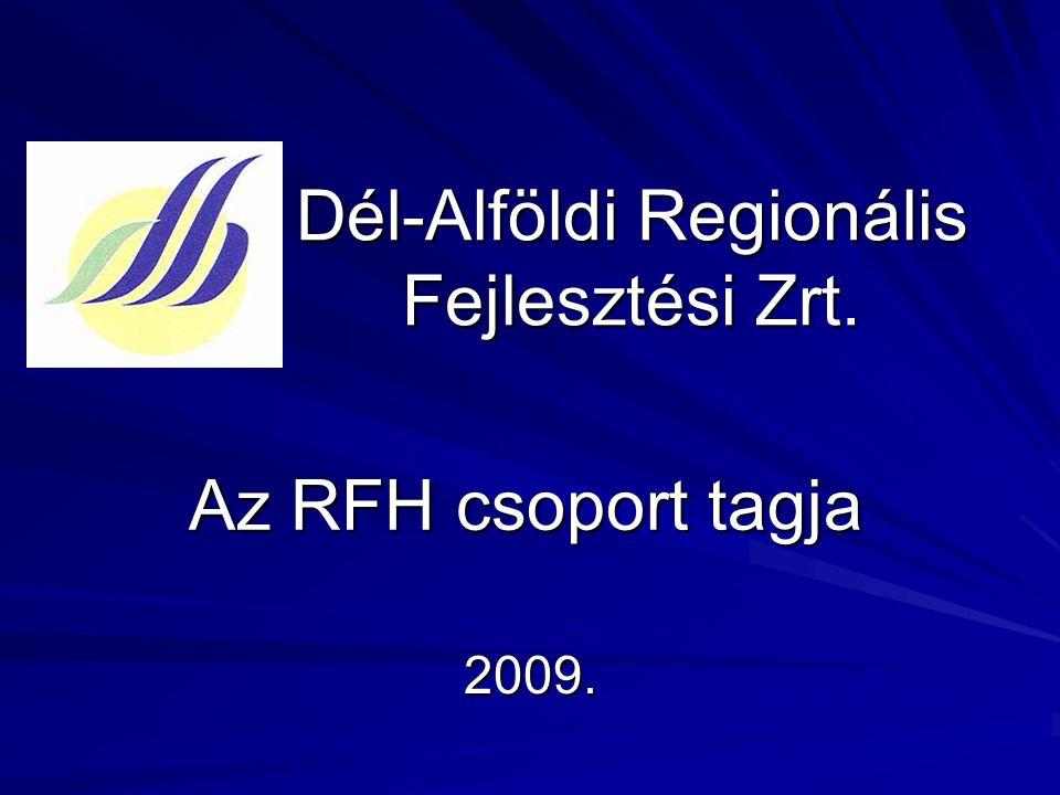Dél-Alföldi Regionális Fejlesztési Zrt. 2009. Az RFH csoport tagja