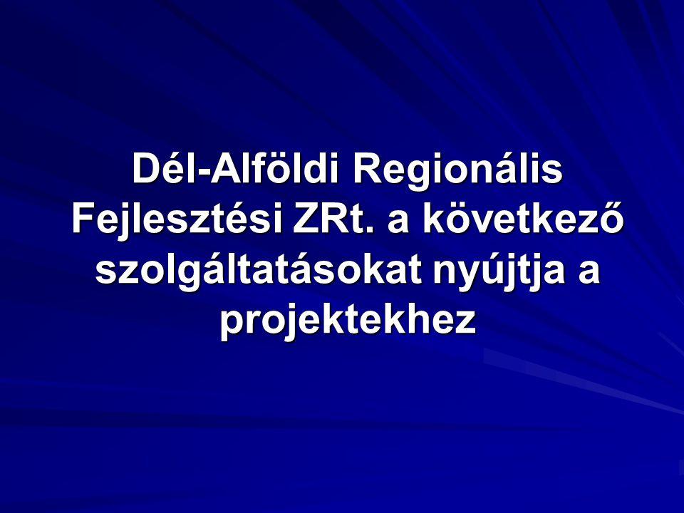 Dél-Alföldi Regionális Fejlesztési ZRt. a következő szolgáltatásokat nyújtja a projektekhez