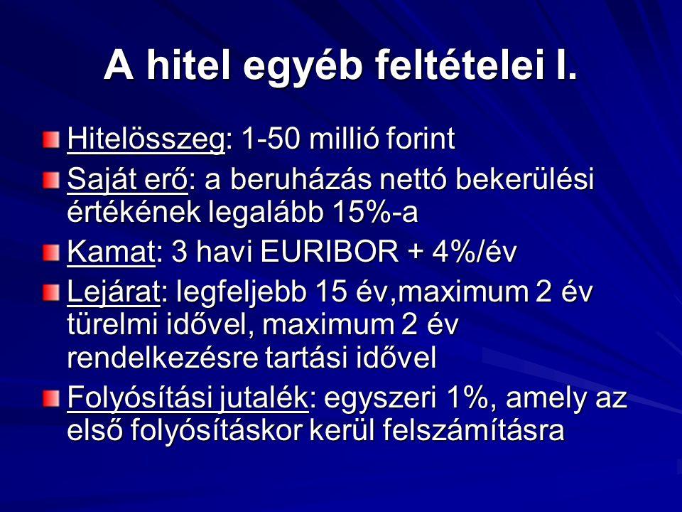 A hitel egyéb feltételei I. Hitelösszeg: 1-50 millió forint Saját erő: a beruházás nettó bekerülési értékének legalább 15%-a Kamat: 3 havi EURIBOR + 4