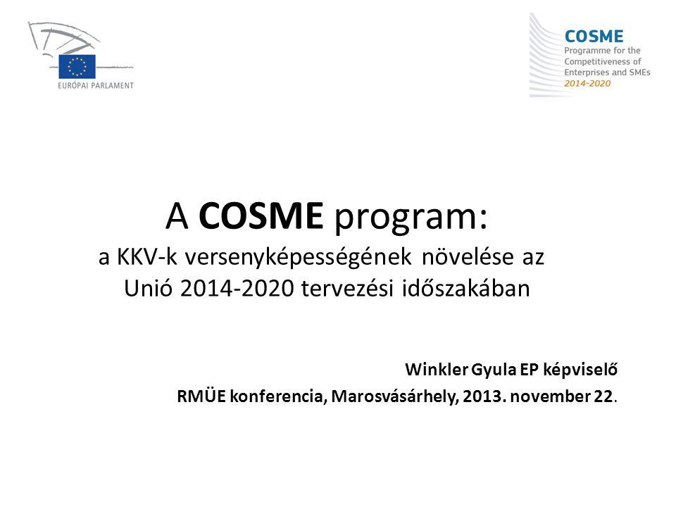KKV: az örökzöld prioritás • Small Business Act (2009, majd felülvizsgálva) • EU 2020 prioritásai, célkitűzései (2010) • ENTREPRENEURSHIP 2020 Action Plan (2013) • MFF 2014-2020 költségvetési tervezési keret • CIP 2007-2013: Competitiveness and Innovation Framework Programme • COSME 2014-2020: Programme for the Competitiveness of Enterprises and SMEs 2