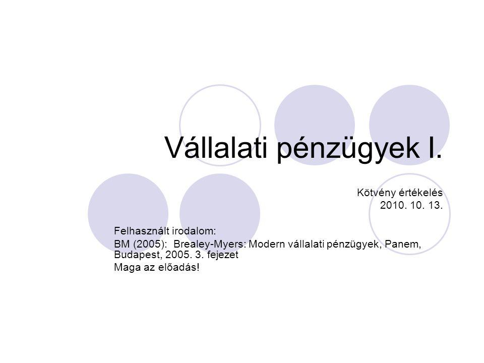 Vállalati pénzügyek I. Kötvény értékelés 2010. 10. 13. Felhasznált irodalom: BM (2005): Brealey-Myers: Modern vállalati pénzügyek, Panem, Budapest, 20