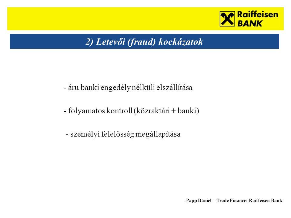 Sub - Heading 2) Letevői (fraud) kockázatok - áru banki engedély nélküli elszállítása - folyamatos kontroll (közraktári + banki) - személyi felelősség megállapítása Papp Dániel – Trade Finance/ Raiffeisen Bank
