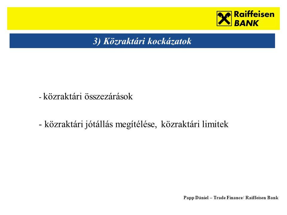 Sub - Heading 3) Közraktári kockázatok - közraktári összezárások - közraktári jótállás megítélése, közraktári limitek Papp Dániel – Trade Finance/ Raiffeisen Bank