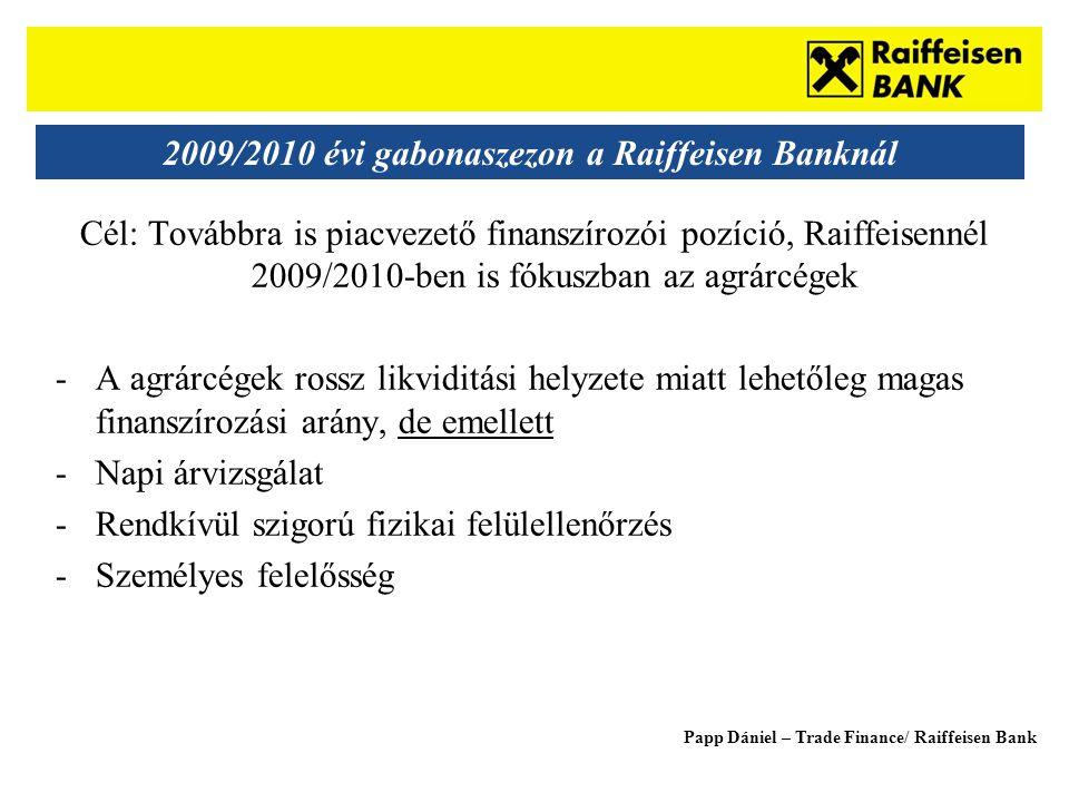 Sub - Heading 2009/2010 évi gabonaszezon a Raiffeisen Banknál Cél: Továbbra is piacvezető finanszírozói pozíció, Raiffeisennél 2009/2010-ben is fókuszban az agrárcégek -A agrárcégek rossz likviditási helyzete miatt lehetőleg magas finanszírozási arány, de emellett -Napi árvizsgálat -Rendkívül szigorú fizikai felülellenőrzés -Személyes felelősség Papp Dániel – Trade Finance/ Raiffeisen Bank