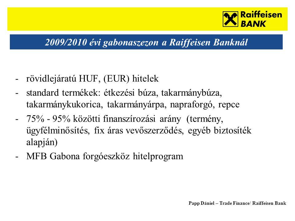 Sub - Heading 2009/2010 évi gabonaszezon a Raiffeisen Banknál -rövidlejáratú HUF, (EUR) hitelek -standard termékek: étkezési búza, takarmánybúza, takarmánykukorica, takarmányárpa, napraforgó, repce -75% - 95% közötti finanszírozási arány (termény, ügyfélminősítés, fix áras vevőszerződés, egyéb biztosíték alapján) -MFB Gabona forgóeszköz hitelprogram Papp Dániel – Trade Finance/ Raiffeisen Bank