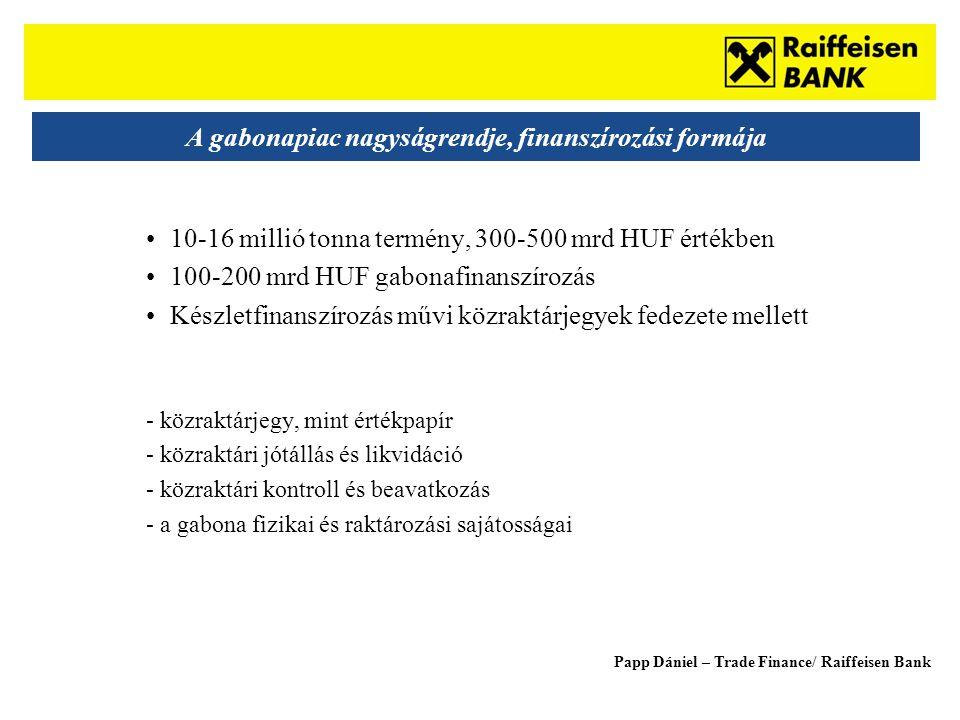 Sub - Heading A gabonapiac nagyságrendje, finanszírozási formája •10-16 millió tonna termény, 300-500 mrd HUF értékben •100-200 mrd HUF gabonafinanszírozás •Készletfinanszírozás művi közraktárjegyek fedezete mellett - közraktárjegy, mint értékpapír - közraktári jótállás és likvidáció - közraktári kontroll és beavatkozás - a gabona fizikai és raktározási sajátosságai Papp Dániel – Trade Finance/ Raiffeisen Bank