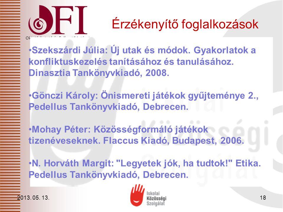 Oktatáskutató és Fejlesztő Intézet Érzékenyítő foglalkozások 2013. 05. 13.18 •Szekszárdi Júlia: Új utak és módok. Gyakorlatok a konfliktuskezelés taní
