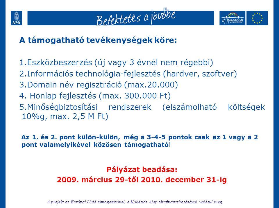 GOP 2009 2.1.1/B - Komplex technológia fejlesztés •Támogatás összege 20 M Ft-tól 150 M Ft-ig •A támogatási intenzitás 30-40% attól függően, hogy milyen kistérségben, településen valósul meg a fejlesztés •Célcsoport: mikro-, kis- és középvállalkozások •Támogatható: eszközbeszerzés, ingatlan beruházás, ingatlan bérleti díj, informatikai fejlesztés, piacra jutás, HR-fejlesztés, tanácsadás, irányítási rendszerek bevezetése Pályázat beadása: 2010.