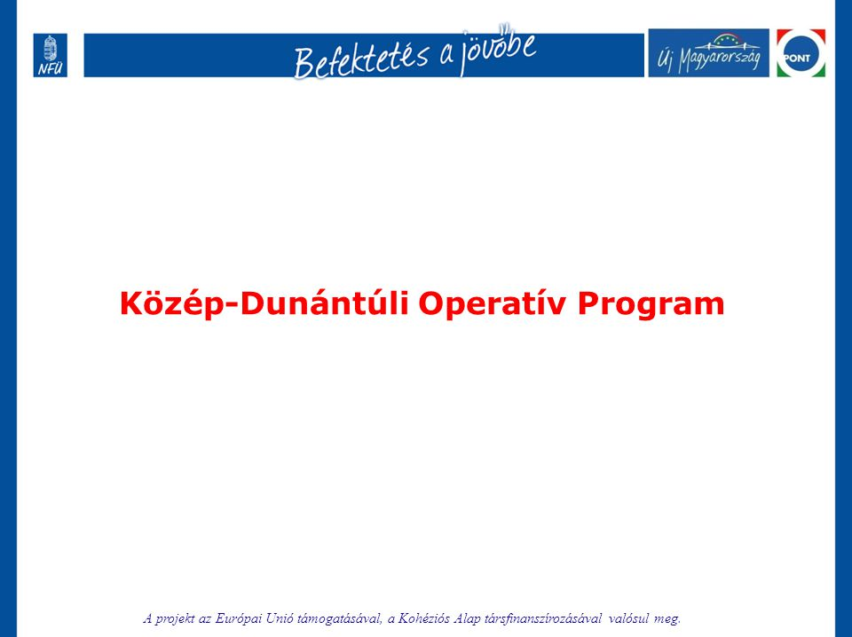 Közép-Dunántúli Operatív Program A projekt az Európai Unió támogatásával, a Kohéziós Alap társfinanszírozásával valósul meg.