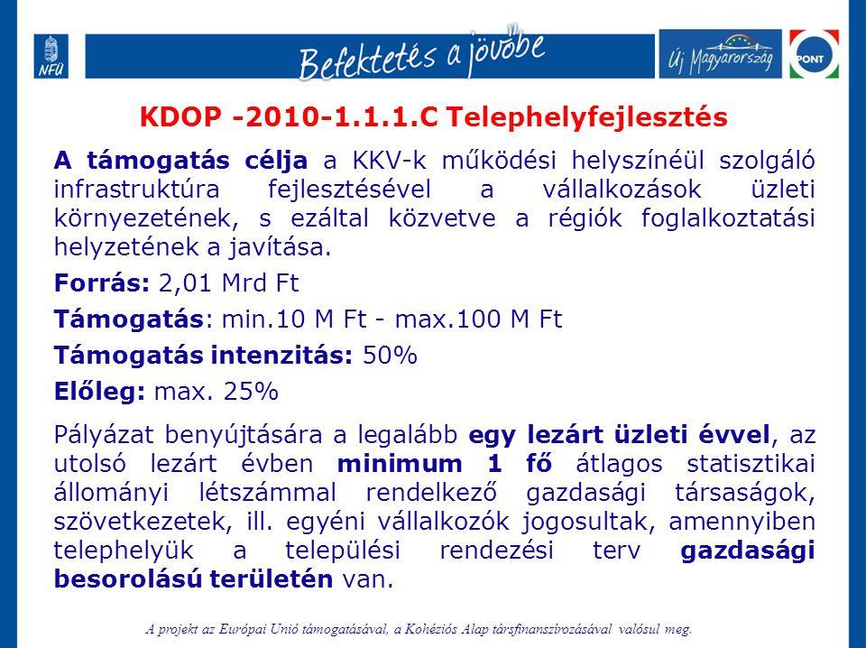 KDOP -2010-1.1.1.C Telephelyfejlesztés A támogatás célja a KKV-k működési helyszínéül szolgáló infrastruktúra fejlesztésével a vállalkozások üzleti kö