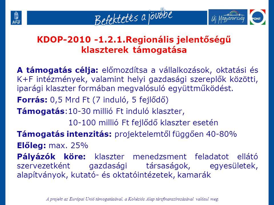 KDOP-2010 -1.2.1.Regionális jelentőségű klaszterek támogatása A támogatás célja: előmozdítsa a vállalkozások, oktatási és K+F intézmények, valamint he