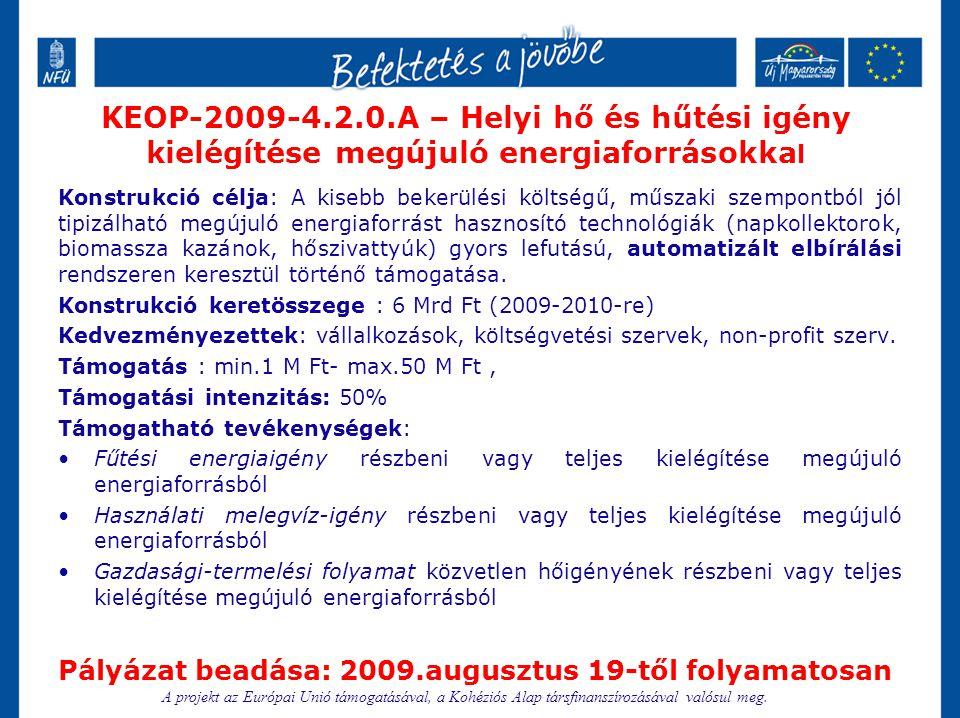 KEOP-2009-5.3.0.A,B– Épületenergetikai fejlesztések Konstrukció célja: épületek energiahatékonyság és energiatakarékosság fokozására irányuló beruházásainak támogatása (KEOP-2009-5.3.0/A), valamint megújuló energiafelhasználással történő kombinálása (KEOP-2009- 5.3.0/B) Kedvezményezettek: vállalkozások, költségvetési szervek, non-profit szerv.