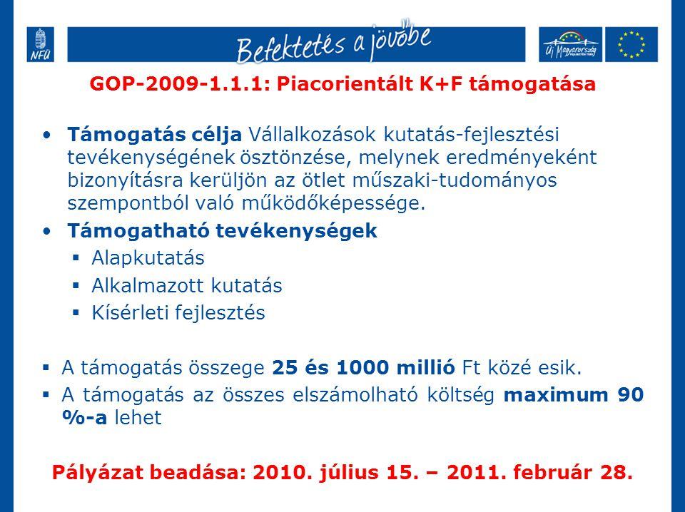 GOP-2009-1.1.1: Piacorientált K+F támogatása •Támogatás célja Vállalkozások kutatás-fejlesztési tevékenységének ösztönzése, melynek eredményeként bizo