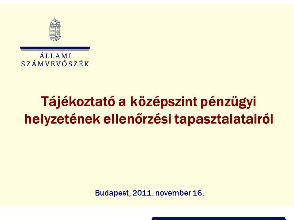 Tájékoztató a középszint pénzügyi helyzetének ellenőrzési tapasztalatairól Budapest, 2011. november 16.