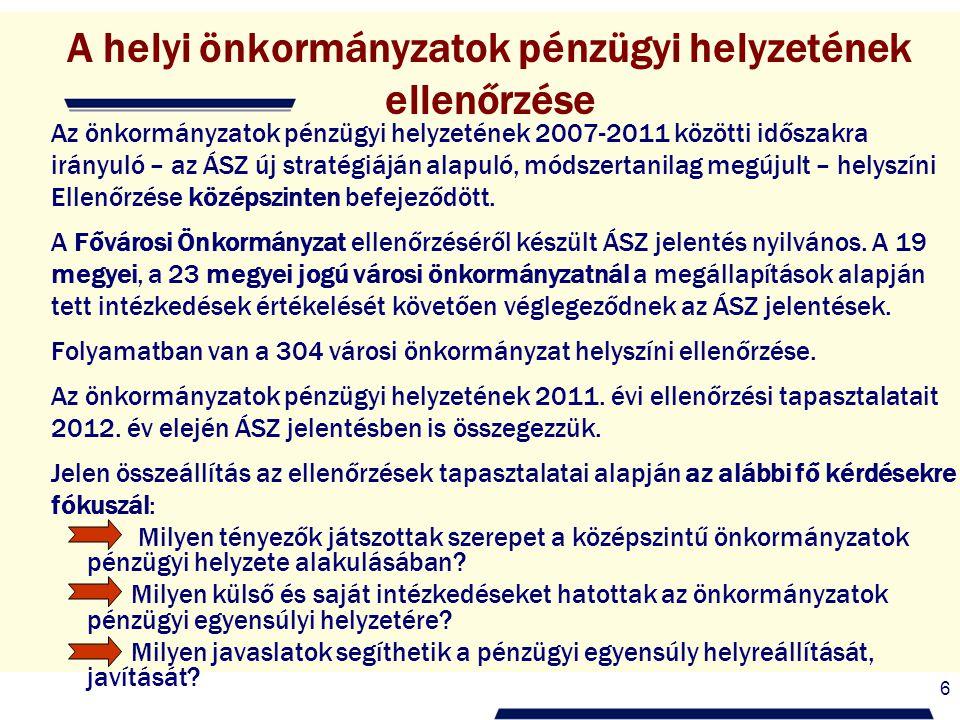 6 A helyi önkormányzatok pénzügyi helyzetének ellenőrzése Az önkormányzatok pénzügyi helyzetének 2007-2011 közötti időszakra irányuló – az ÁSZ új stra