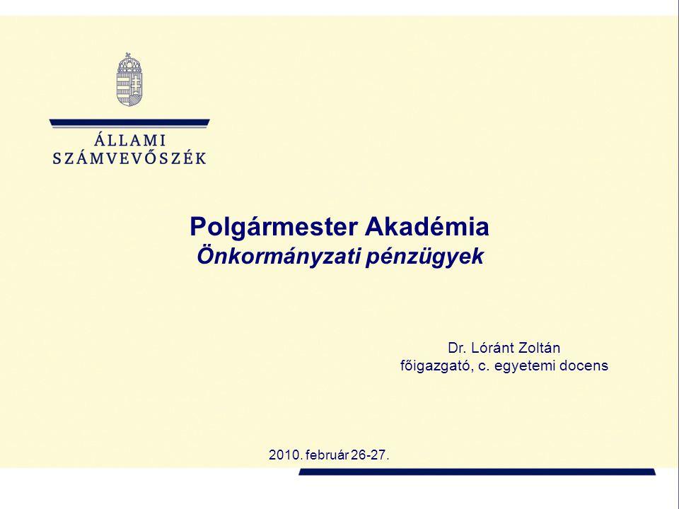 Dr. Lóránt Zoltán főigazgató, c. egyetemi docens 2010. február 26-27. Polgármester Akadémia Önkormányzati pénzügyek