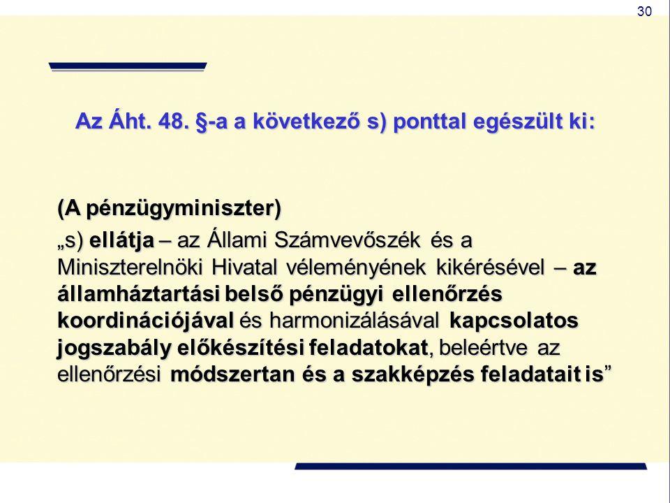 """30 Az Áht. 48. §-a a következő s) ponttal egészült ki: (A pénzügyminiszter) """"s) ellátja – az Állami Számvevőszék és a Miniszterelnöki Hivatal vélemény"""