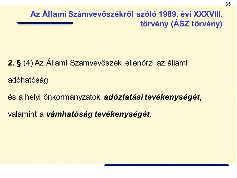 35 2. § (4) Az Állami Számvevőszék ellenőrzi az állami adóhatóság és a helyi önkormányzatok adóztatási tevékenységét, valamint a vámhatóság tevékenysé