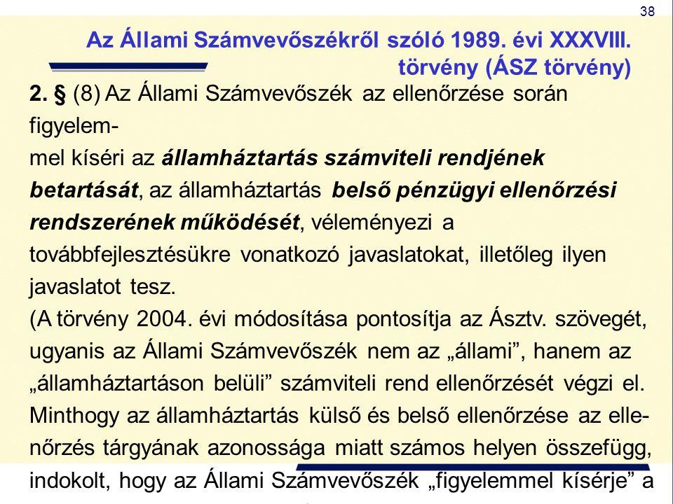 38 2. § (8) Az Állami Számvevőszék az ellenőrzése során figyelem- mel kíséri az államháztartás számviteli rendjének betartását, az államháztartás bels
