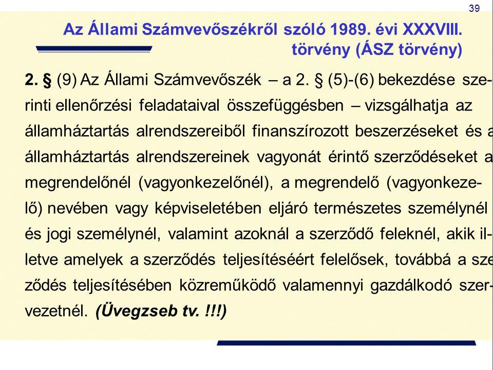 39 2. § (9) Az Állami Számvevőszék – a 2. § (5)-(6) bekezdése sze- rinti ellenőrzési feladataival összefüggésben – vizsgálhatja az államháztartás alre