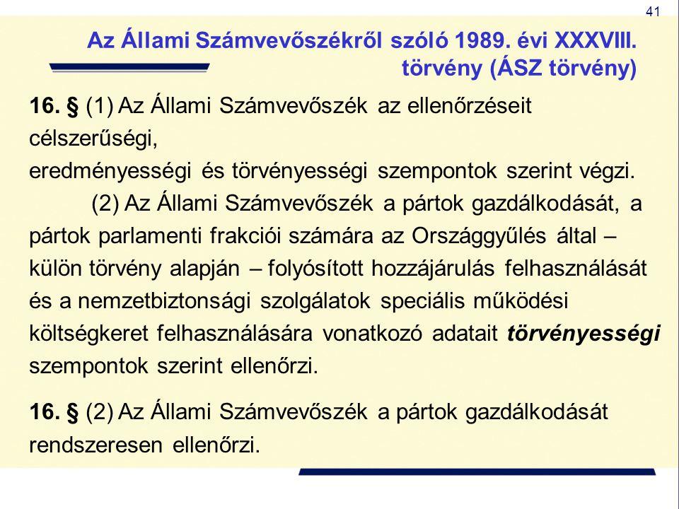 41 16. § (1) Az Állami Számvevőszék az ellenőrzéseit célszerűségi, eredményességi és törvényességi szempontok szerint végzi. (2) Az Állami Számvevőszé