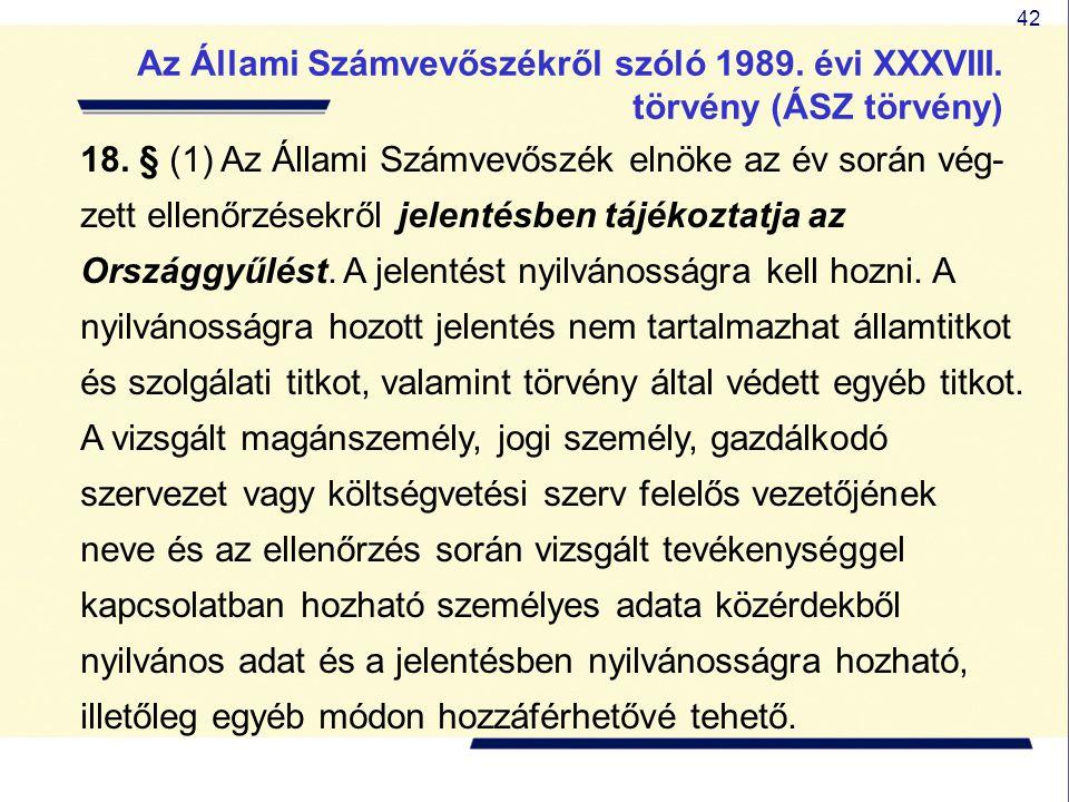 42 18. § (1) Az Állami Számvevőszék elnöke az év során vég- zett ellenőrzésekről jelentésben tájékoztatja az Országgyűlést. A jelentést nyilvánosságra