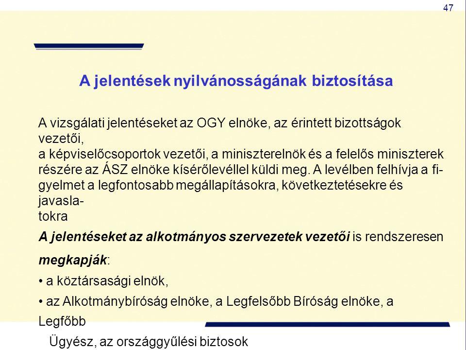 47 A jelentések nyilvánosságának biztosítása A vizsgálati jelentéseket az OGY elnöke, az érintett bizottságok vezetői, a képviselőcsoportok vezetői, a