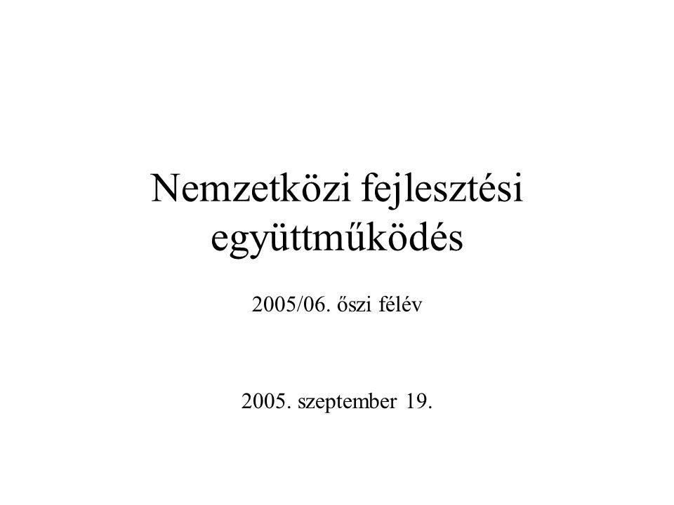 Nemzetközi fejlesztési együttműködés 2005/06. őszi félév 2005. szeptember 19.