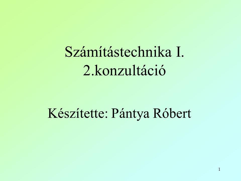 1 Számítástechnika I. 2.konzultáció Készítette: Pántya Róbert