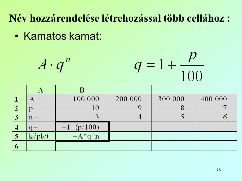 16 Név hozzárendelése létrehozással több cellához : •Kamatos kamat: