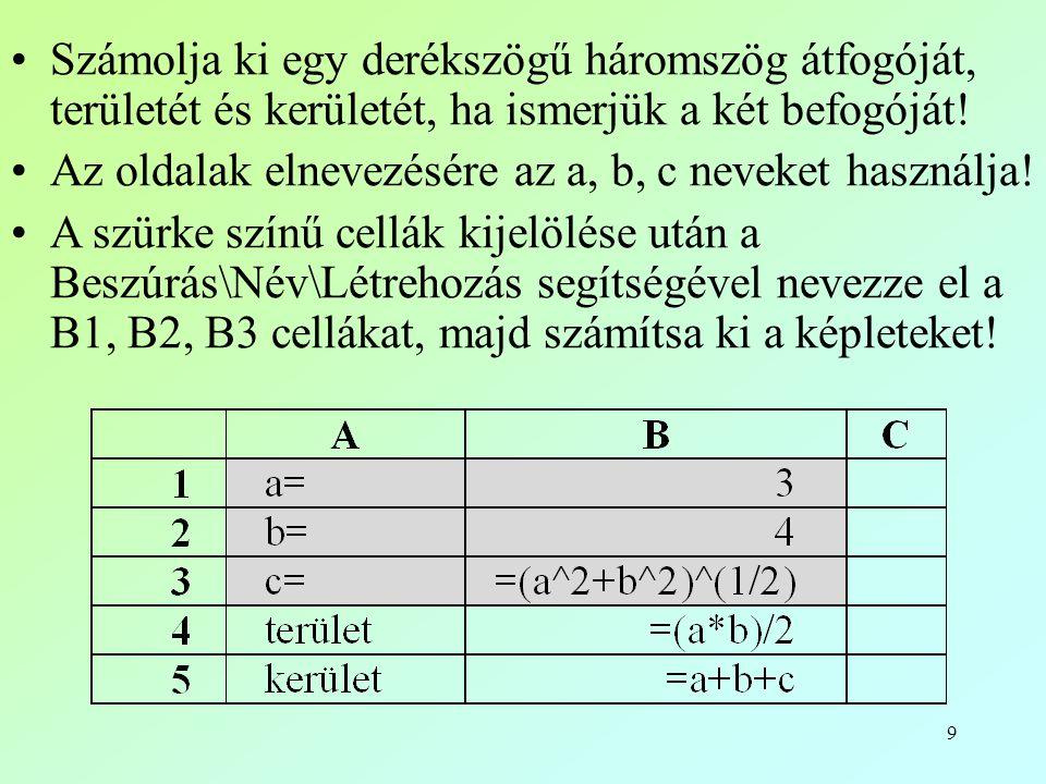 9 •Számolja ki egy derékszögű háromszög átfogóját, területét és kerületét, ha ismerjük a két befogóját! •Az oldalak elnevezésére az a, b, c neveket ha