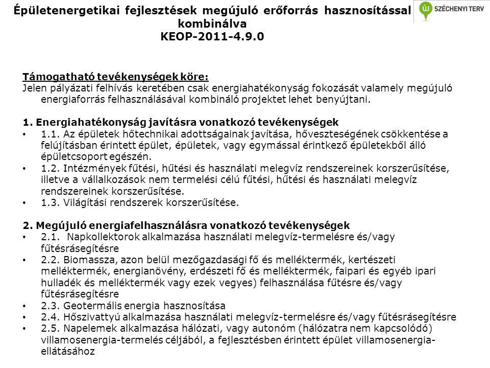 Épületenergetikai fejlesztések megújuló erőforrás hasznosítással kombinálva KEOP-2011-4.9.0 Támogatható tevékenységek köre: Jelen pályázati felhívás k