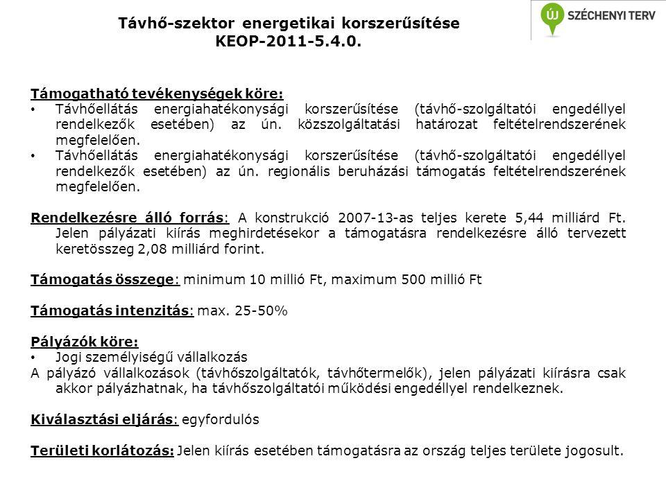 Távhő-szektor energetikai korszerűsítése KEOP-2011-5.4.0. Támogatható tevékenységek köre: • Távhőellátás energiahatékonysági korszerűsítése (távhő-szo