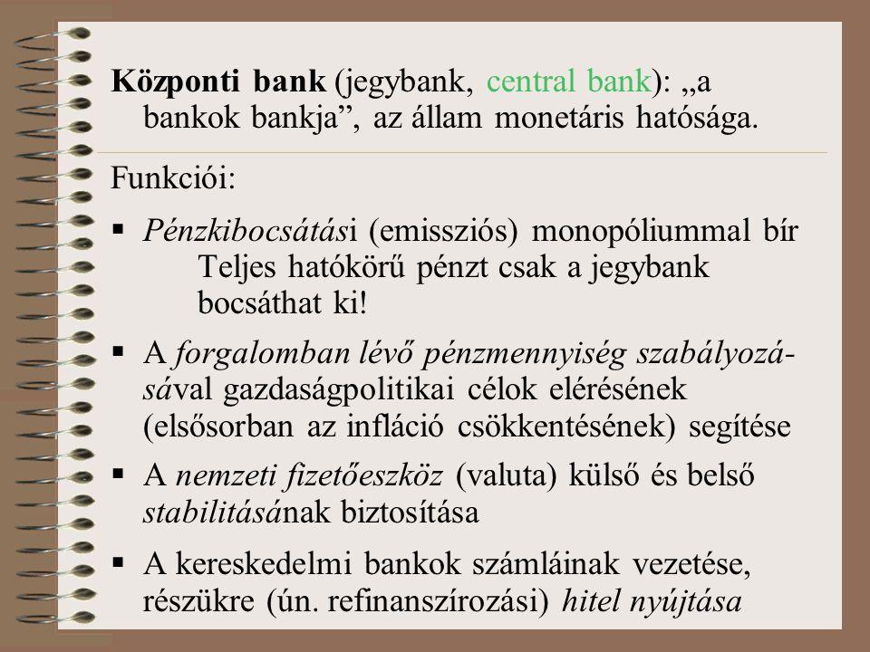 """Központi bank (jegybank, central bank): """"a bankok bankja"""", az állam monetáris hatósága. Funkciói:  Pénzkibocsátási (emissziós) monopóliummal bír Telj"""