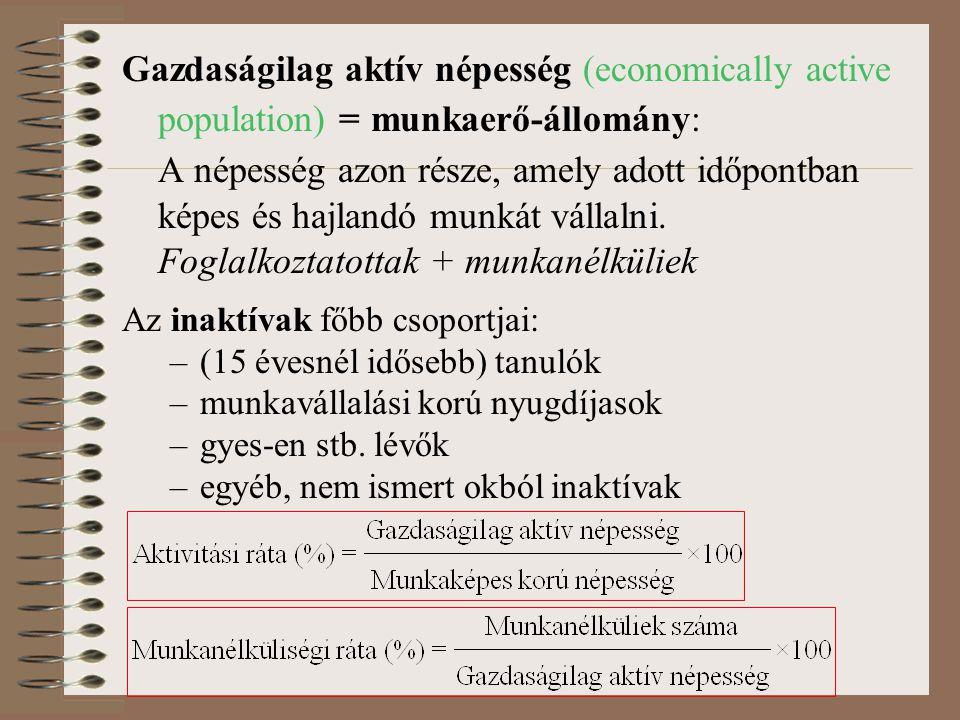 Gazdaságilag aktív népesség (economically active population) = munkaerő-állomány: A népesség azon része, amely adott időpontban képes és hajlandó munkát vállalni.