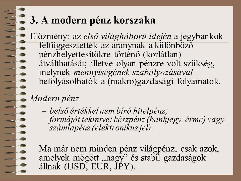 3. A modern pénz korszaka Előzmény: az első világháború idején a jegybankok felfüggesztették az aranynak a különböző pénzhelyettesítőkre történő (korl