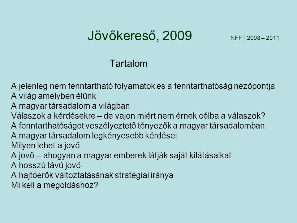 Jövőkereső A Nemzeti Fenntartható Fejlődési Tanács jelentése a magyar társadalomnak Jövőkereső Országos Konferencia Pécs, 2010. október 20. Vida Gábor