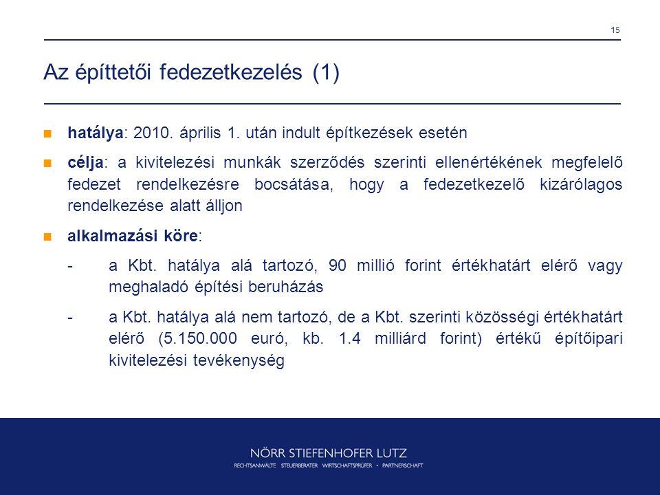 15 Az építtetői fedezetkezelés (1)  hatálya: 2010. április 1. után indult építkezések esetén  célja: a kivitelezési munkák szerződés szerinti ellené