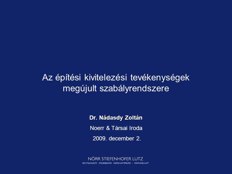 Az építési kivitelezési tevékenységek megújult szabályrendszere Dr. Nádasdy Zoltán Noerr & Társai Iroda 2009. december 2.