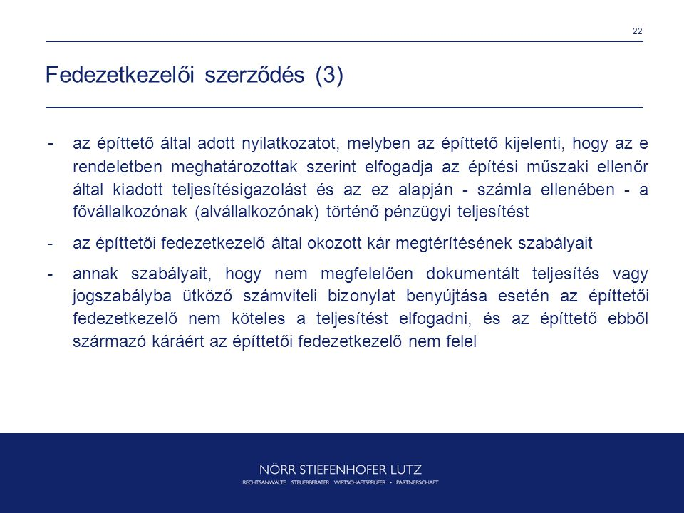 22 Fedezetkezelői szerződés (3) - az építtető által adott nyilatkozatot, melyben az építtető kijelenti, hogy az e rendeletben meghatározottak szerint