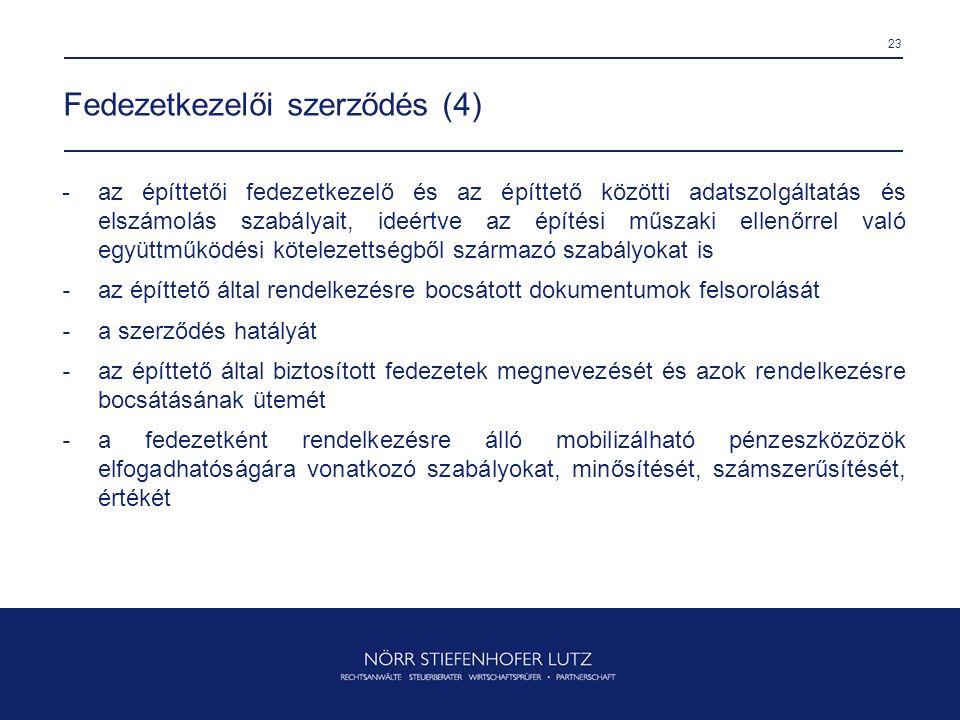 23 Fedezetkezelői szerződés (4) -az építtetői fedezetkezelő és az építtető közötti adatszolgáltatás és elszámolás szabályait, ideértve az építési műsz