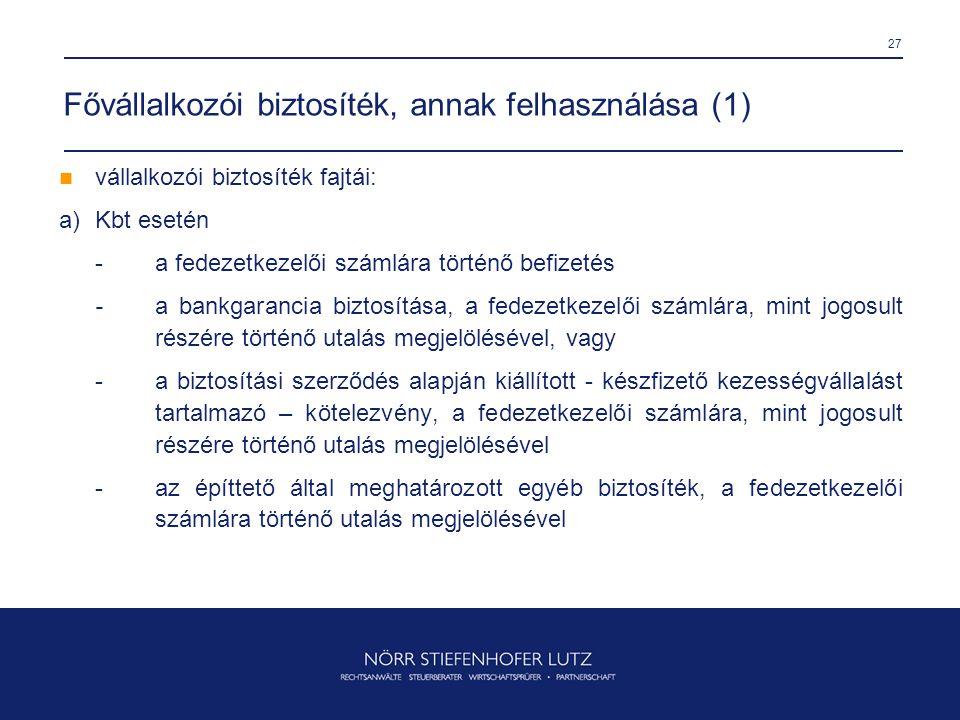 27 Fővállalkozói biztosíték, annak felhasználása (1)  vállalkozói biztosíték fajtái: a)Kbt esetén -a fedezetkezelői számlára történő befizetés - a ba