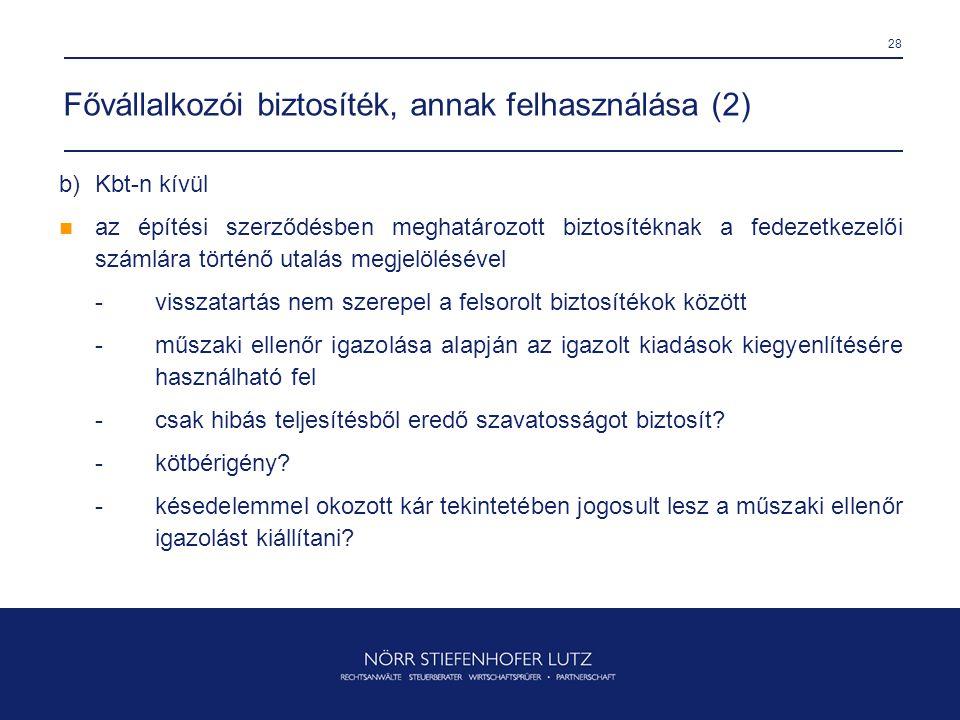 28 Fővállalkozói biztosíték, annak felhasználása (2) b)Kbt-n kívül  az építési szerződésben meghatározott biztosítéknak a fedezetkezelői számlára tör