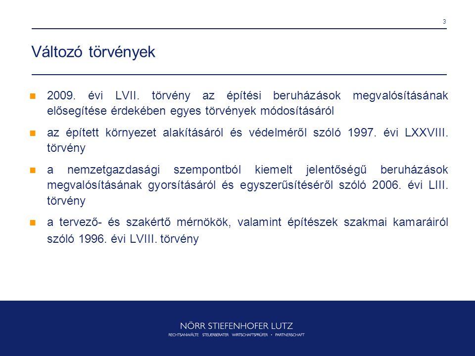 3 Változó törvények  2009. évi LVII. törvény az építési beruházások megvalósításának elősegítése érdekében egyes törvények módosításáról  az épített