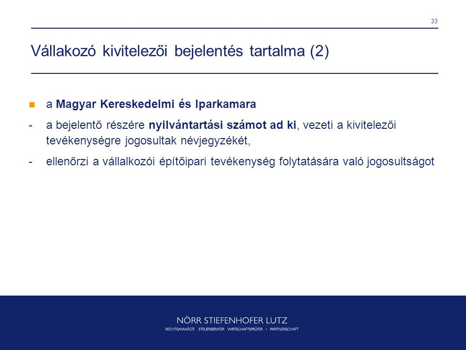33 Vállakozó kivitelezői bejelentés tartalma (2)  a Magyar Kereskedelmi és Iparkamara - a bejelentő részére nyilvántartási számot ad ki, vezeti a kiv