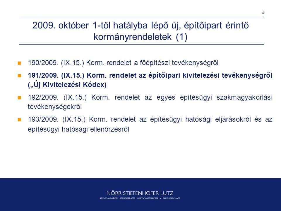4 2009. október 1-től hatályba lépő új, építőipart érintő kormányrendeletek (1)  190/2009. (IX.15.) Korm. rendelet a főépítészi tevékenységről  191/