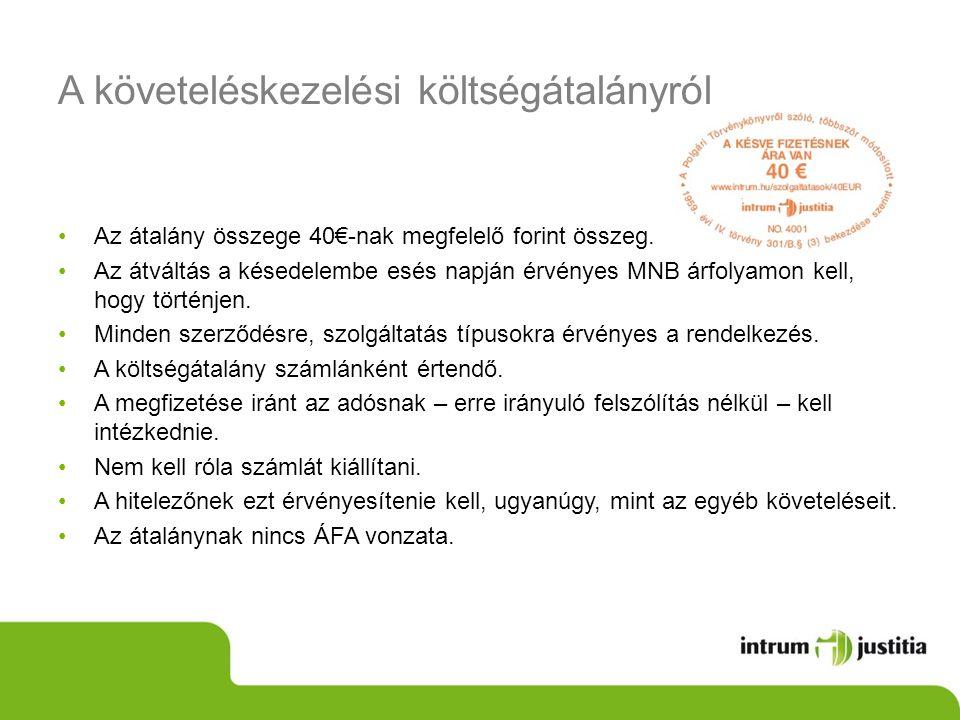 A követeléskezelési költségátalányról •Az átalány összege 40€-nak megfelelő forint összeg. •Az átváltás a késedelembe esés napján érvényes MNB árfolya