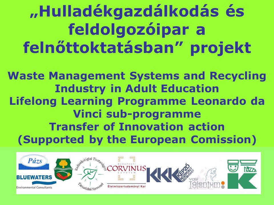 """""""Hulladékgazdálkodás és feldolgozóipar a felnőttoktatásban"""" projekt Waste Management Systems and Recycling Industry in Adult Education Lifelong Learni"""